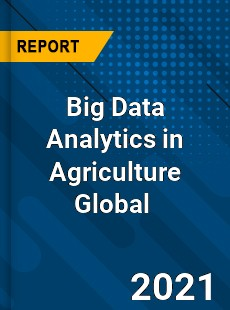Big Data Analytics in Agriculture Global Market