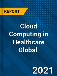 Cloud Computing in Healthcare Global Market