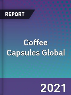 Coffee Capsules Global Market