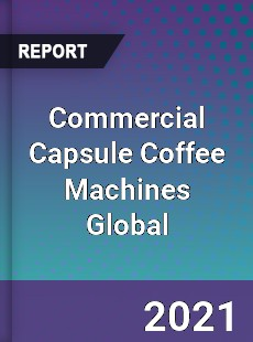 Commercial Capsule Coffee Machines Global Market