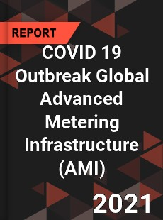 COVID 19 Outbreak Global Advanced Metering Infrastructure Industry