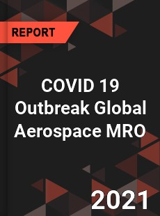 COVID 19 Outbreak Global Aerospace MRO Industry