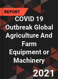 COVID 19 Outbreak Global Agriculture And Farm Equipment or Machinery Industry