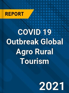 COVID 19 Outbreak Global Agro Rural Tourism Industry