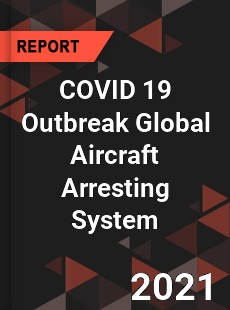COVID 19 Outbreak Global Aircraft Arresting System Industry