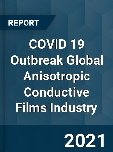 COVID 19 Outbreak Global Anisotropic Conductive Films Industry