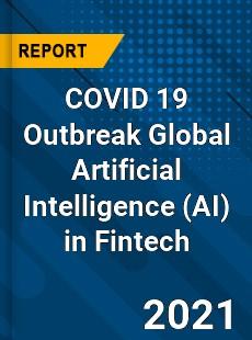COVID 19 Outbreak Global Artificial Intelligence in Fintech Industry