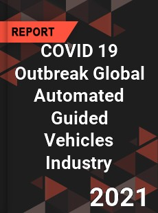 COVID 19 Outbreak Global Automated Guided Vehicles Industry
