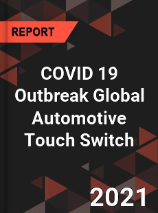 COVID 19 Outbreak Global Automotive Touch Switch Industry