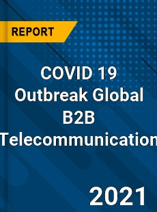 COVID 19 Outbreak Global B2B Telecommunication Industry