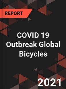 COVID 19 Outbreak Global Bicycles Industry