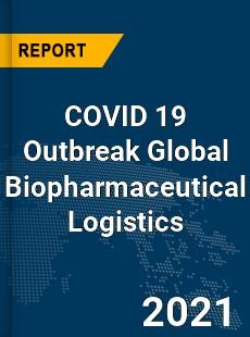COVID 19 Outbreak Global Biopharmaceutical Logistics Industry