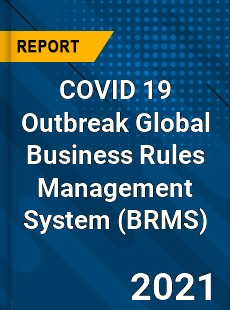 COVID 19 Outbreak Global Business Rules Management System Industry
