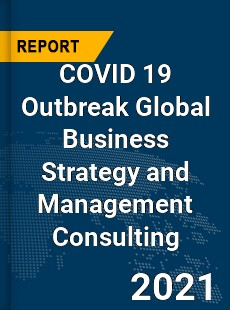 COVID 19 Outbreak Global Business Strategy and Management Consulting Industry