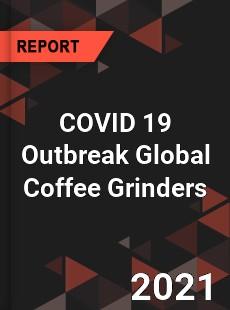 COVID 19 Outbreak Global Coffee Grinders Industry