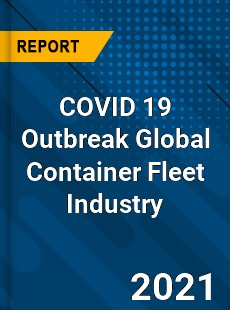 COVID 19 Outbreak Global Container Fleet Industry
