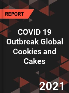 COVID 19 Outbreak Global Cookies and Cakes Industry