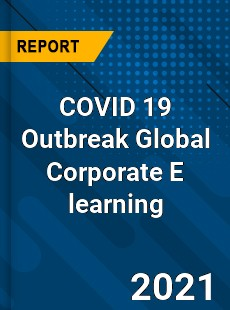 COVID 19 Outbreak Global Corporate E learning Industry