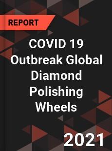 COVID 19 Outbreak Global Diamond Polishing Wheels Industry