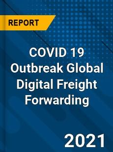 COVID 19 Outbreak Global Digital Freight Forwarding Industry