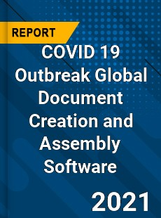 COVID 19 Outbreak Global Document Creation and Assembly Software Industry