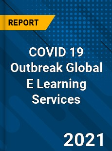 COVID 19 Outbreak Global E Learning Services Industry