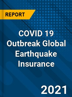 COVID 19 Outbreak Global Earthquake Insurance Industry
