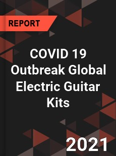 COVID 19 Outbreak Global Electric Guitar Kits Industry