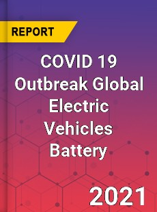 COVID 19 Outbreak Global Electric Vehicles Battery Industry