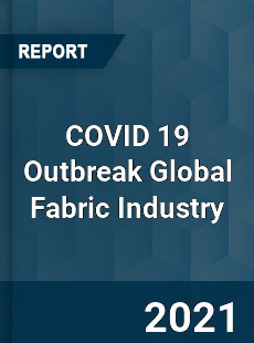 COVID 19 Outbreak Global Fabric Industry