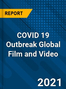 COVID 19 Outbreak Global Film and Video Industry