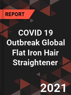 COVID 19 Outbreak Global Flat Iron Hair Straightener Industry