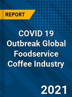COVID 19 Outbreak Global Foodservice Coffee Industry
