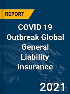 COVID 19 Outbreak Global General Liability Insurance Industry
