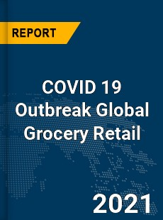 COVID 19 Outbreak Global Grocery Retail Industry