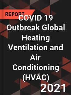 COVID 19 Outbreak Global Heating Ventilation and Air Conditioning Industry
