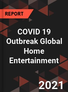 COVID 19 Outbreak Global Home Entertainment Industry