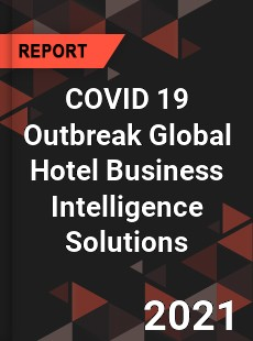 COVID 19 Outbreak Global Hotel Business Intelligence Solutions Industry
