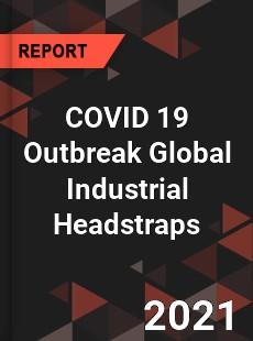 COVID 19 Outbreak Global Industrial Headstraps Industry