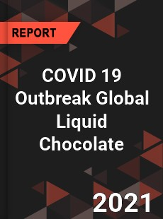 COVID 19 Outbreak Global Liquid Chocolate Industry