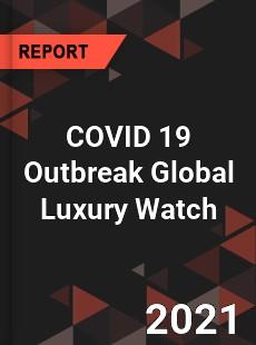 COVID 19 Outbreak Global Luxury Watch Industry