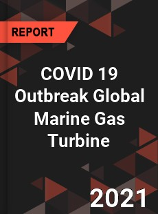 COVID 19 Outbreak Global Marine Gas Turbine Industry