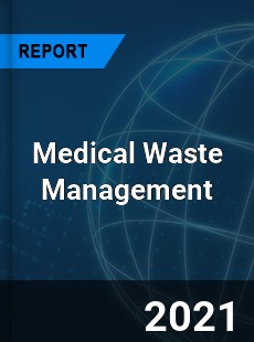 COVID 19 Outbreak Global Medical Waste Management Industry