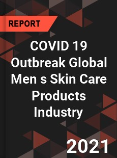 COVID 19 Outbreak Global Men s Skin Care Products Industry