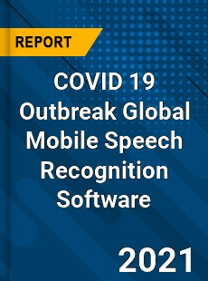 COVID 19 Outbreak Global Mobile Speech Recognition Software Industry