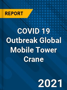 COVID 19 Outbreak Global Mobile Tower Crane Industry