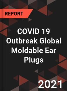 COVID 19 Outbreak Global Moldable Ear Plugs Industry