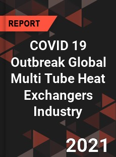 COVID 19 Outbreak Global Multi Tube Heat Exchangers Industry