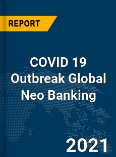 COVID 19 Outbreak Global Neo Banking Industry
