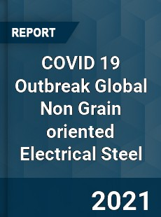 COVID 19 Outbreak Global Non Grain oriented Electrical Steel Industry